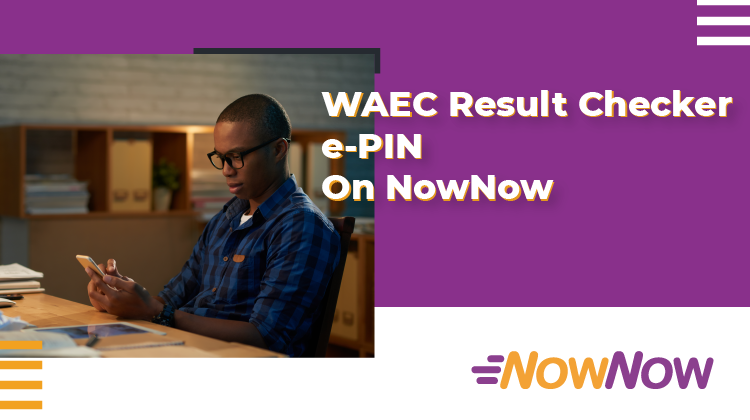 Buying WAEC Result Checker PIN Just Got Easier With NowNow